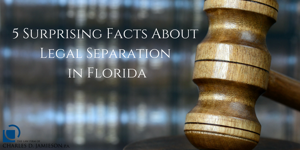 5 SURPRISING FACTS ABOUT LEGAL SEPARATION IN FLORIDA